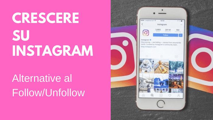 Crescere su Instagram alternative al Follow Unfollow